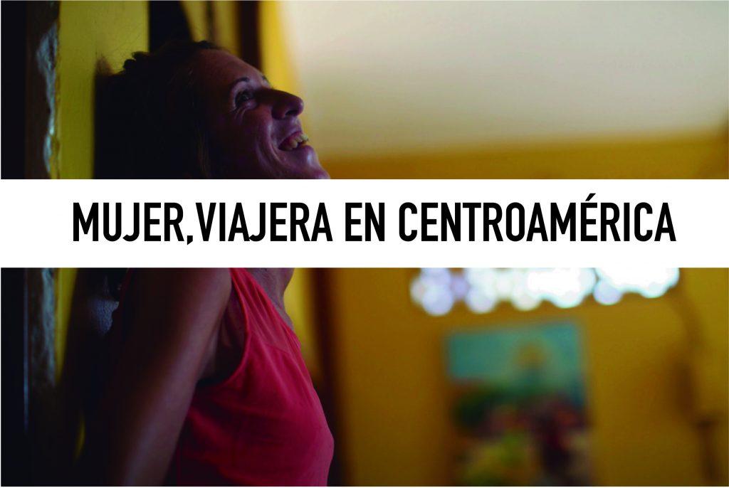 Mujer, viajera y en Centroamérica
